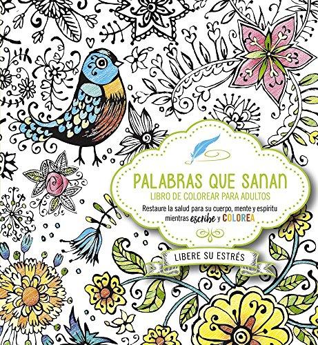 Palabras que sanan - diario de oración y libro de colorear / Healing Words: Restaura la salud del cuerpo, mente y espíritu mientras escribe y c olorea (Spanish Edition)