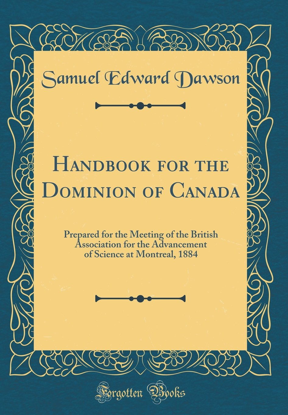 Download Handbook for the Dominion of Canada: Prepared for the Meeting of the British Association for the Advancement of Science at Montreal, 1884 (Classic Reprint) pdf