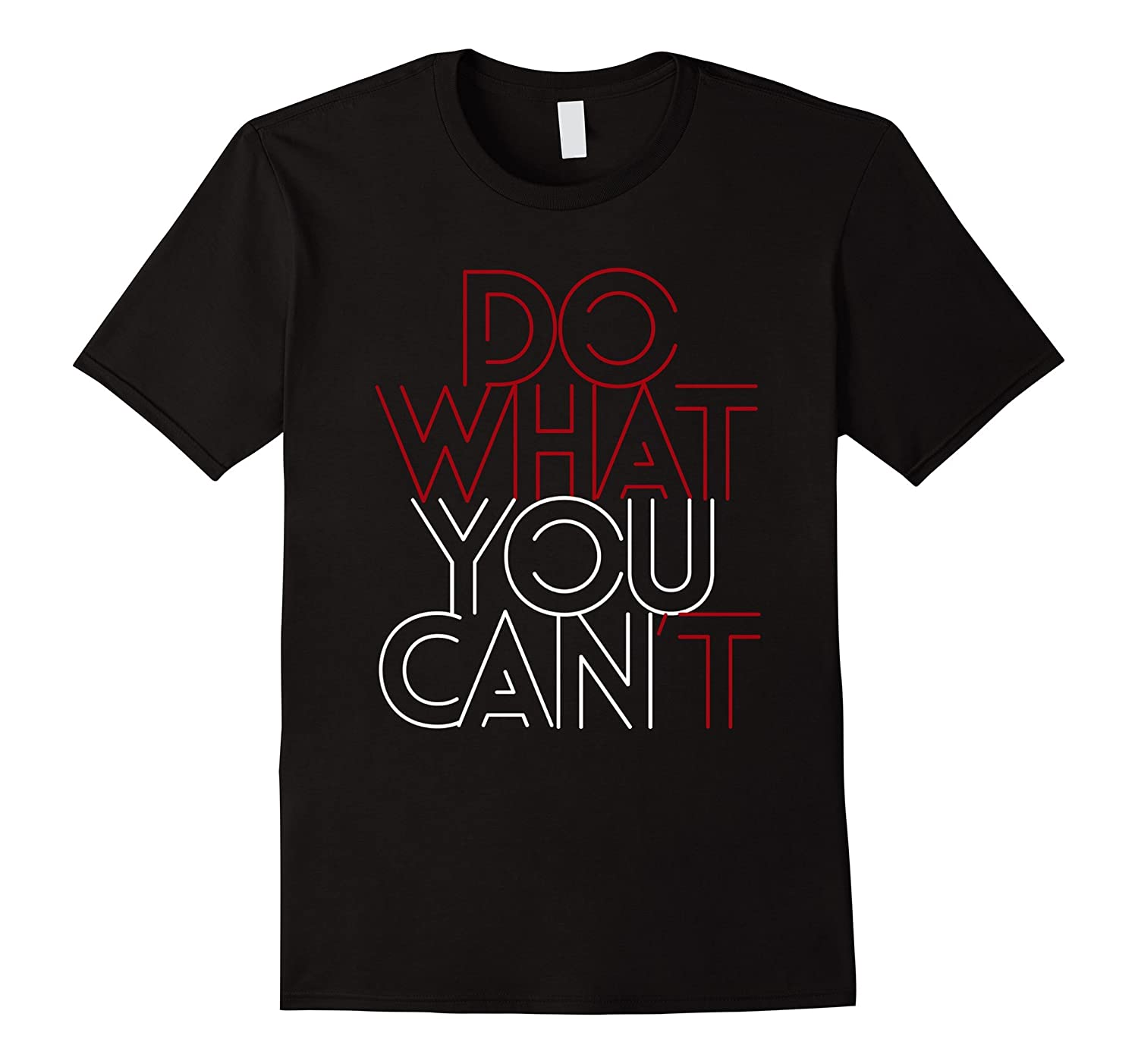 Do What You Can't Inspirational Statement T-Shirt-BN