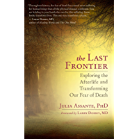 The Last Frontier: Exploring the Afterlife and Transforming Our Fear of Death (English Edition)