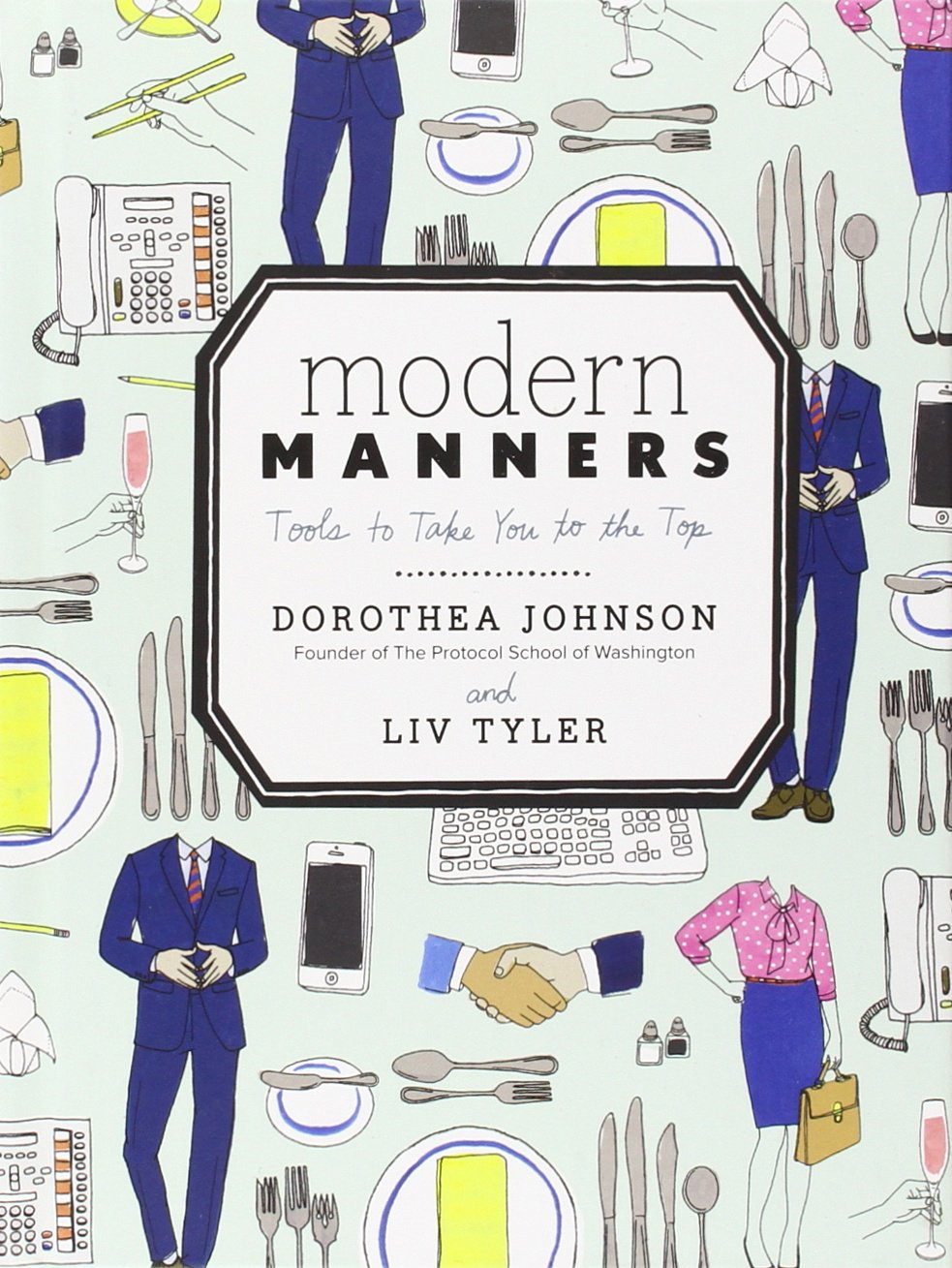 Amazon: Modern Manners: Tools To Take You To The Top (9780770434083):  Dorothea Johnson, Liv Tyler: Books