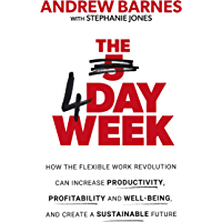 The 4 Day Week: How the Flexible Work Revolution Can Increase Productivity, Profitability and Well-being, and Create a Sustainable Future (English Edition)