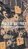 Peace at Any Price: How the World Failed Kosovo (Crises in World Politics)