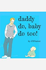 Daddy do, baby do too! Kindle Edition