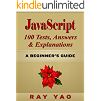 JAVASCRIPT 100 Tests Answers & Explanations, A Beginner's Guide