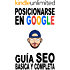 Posicionarse en Google en 2018: Guía SEO básica y completa