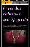 O rei dos cabelos e seu Segredo: O livro proibido no Brasil. A maior denuncia sobre o trafico e crime organizado