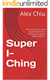 Super I-Ching: The most accurate and extensive I-Ching text book ever written. (English Edition)