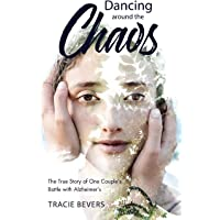 Dancing Around the Chaos: The True Story of One Couple's Battle with Alzheimer's