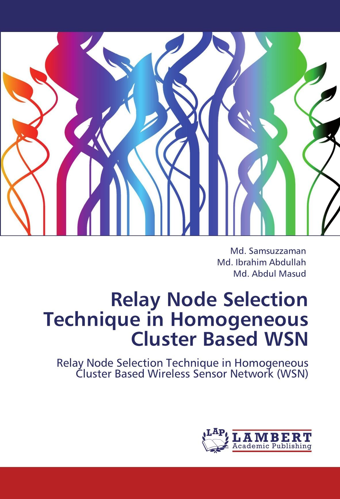 Read Online Relay Node Selection Technique in Homogeneous Cluster Based WSN: Relay Node Selection Technique in Homogeneous Cluster Based   Wireless Sensor Network (WSN) pdf