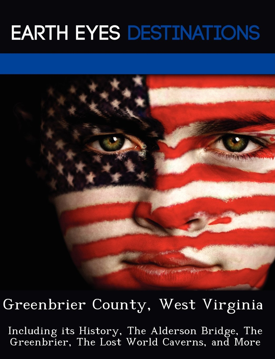Download Greenbrier County, West Virginia: Including its History, The Alderson Bridge, The Greenbrier, The Lost World Caverns, and More PDF