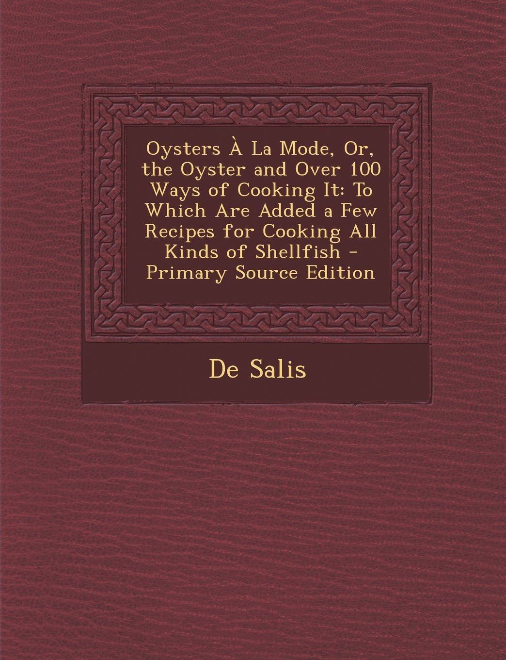 Oysters À La Mode, Or, the Oyster and Over 100 Ways of Cooking It: To Which Are Added a Few Recipes for Cooking All Kinds of Shellfish PDF