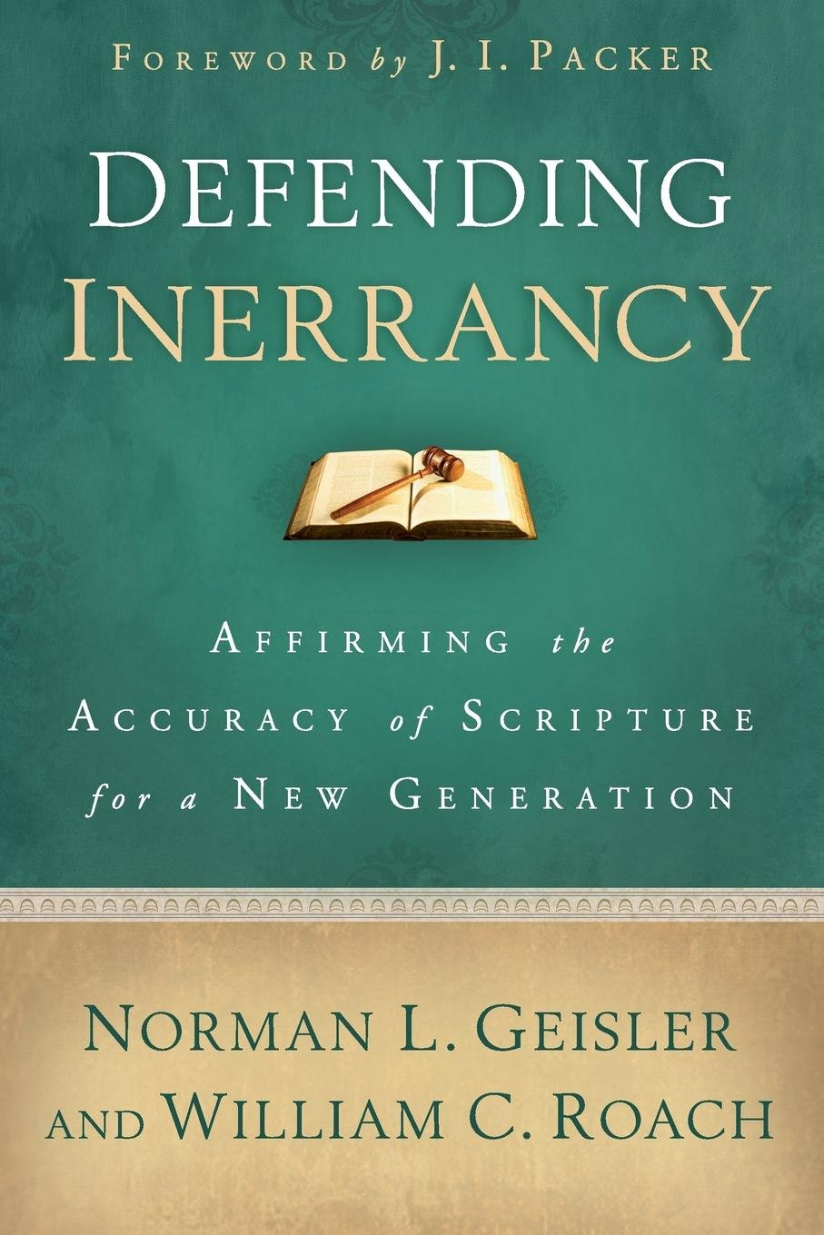 Defending Inerrancy: Affirming the Accuracy of Scripture for a New  Generation: Norman L. Geisler, William C. Roach, J. Packer: 9780801014345:  Amazon.com: ...