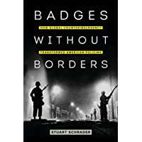 Badges Without Borders: How Global Counterinsurgency Transformed American Policing;American Crossroads