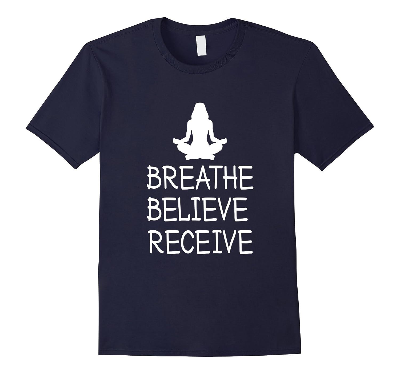 Breathe Believe Receive Yoga Meditation T Shirt-TH