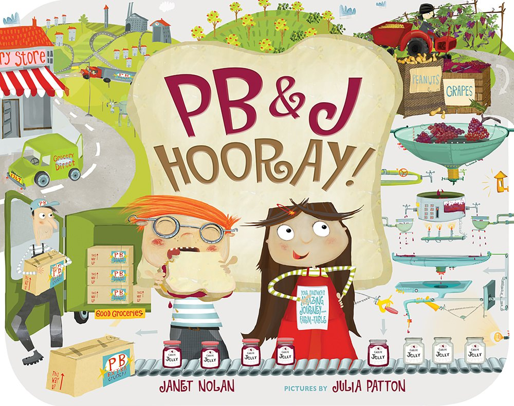 PB&J Hooray!: Your Sandwich's Amazing Journey from Farm to Table ...