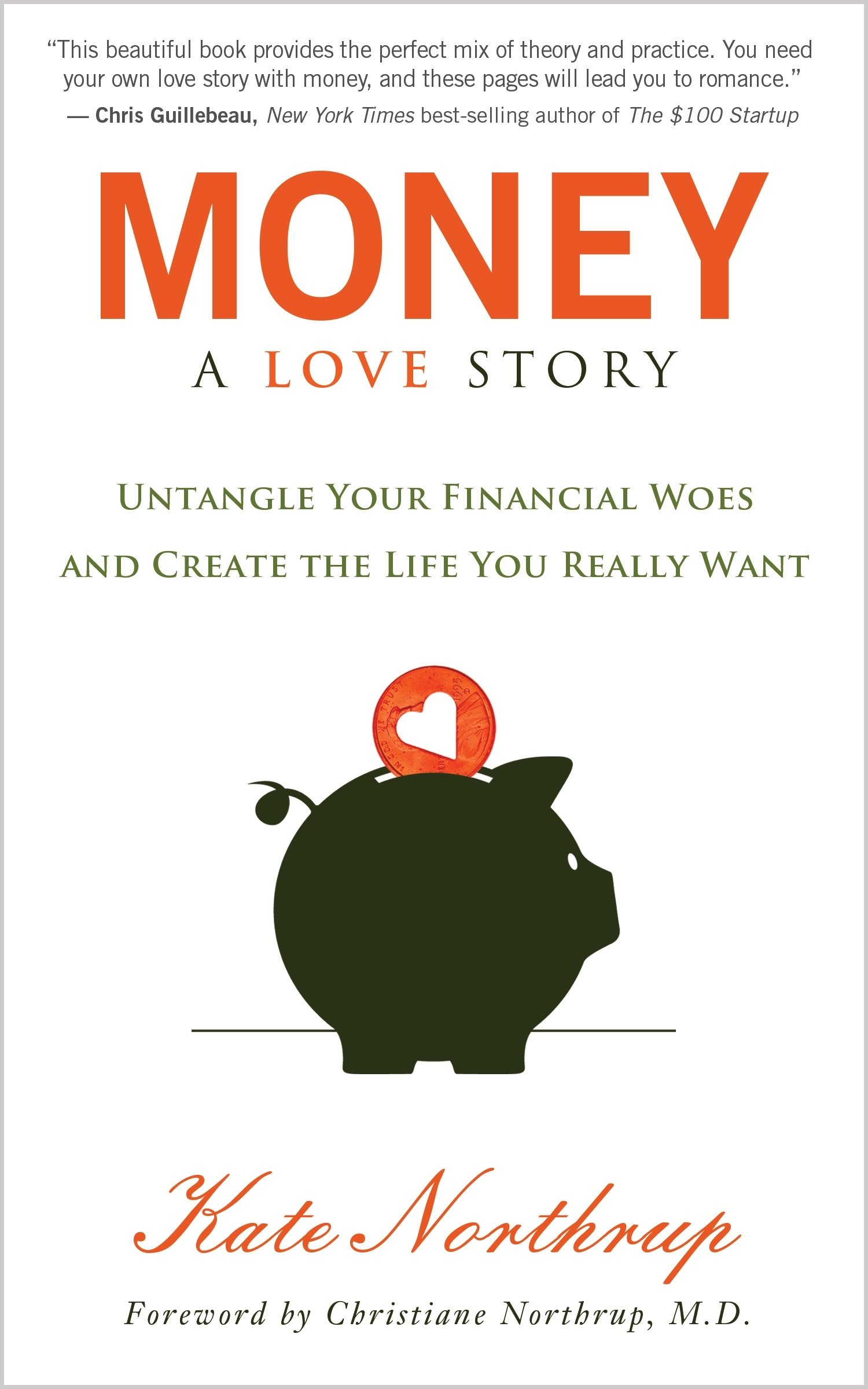 Money, A Love Story: Untangle Your Financial Woes and Create the Life You  Really Want: Kate Northrup: 0787721934844: Amazon.com: Books