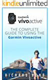 Garmin Vivoactive: The Complete Guide to Using the Garmin Vivoactive (Vivoactive, Sports Equipment & Supplies) (English Edition)