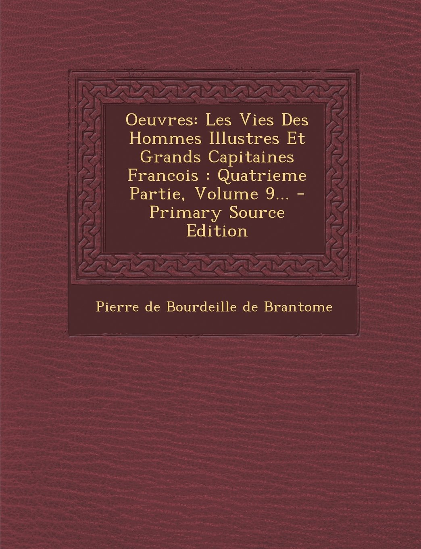 Oeuvres: Les Vies Des Hommes Illustres Et Grands Capitaines Francois: Quatrieme Partie, Volume 9... - Primary Source Edition (French Edition) PDF