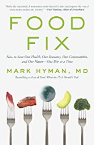 Food Fix: How to Save Our Health, Our Economy, Our Communities, and Our Planet--One Bite at a Time (English Edition)