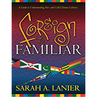 Foreign to Familiar; A Guide to Understanding Hot- and Cold- Climate Cultures (English Edition)