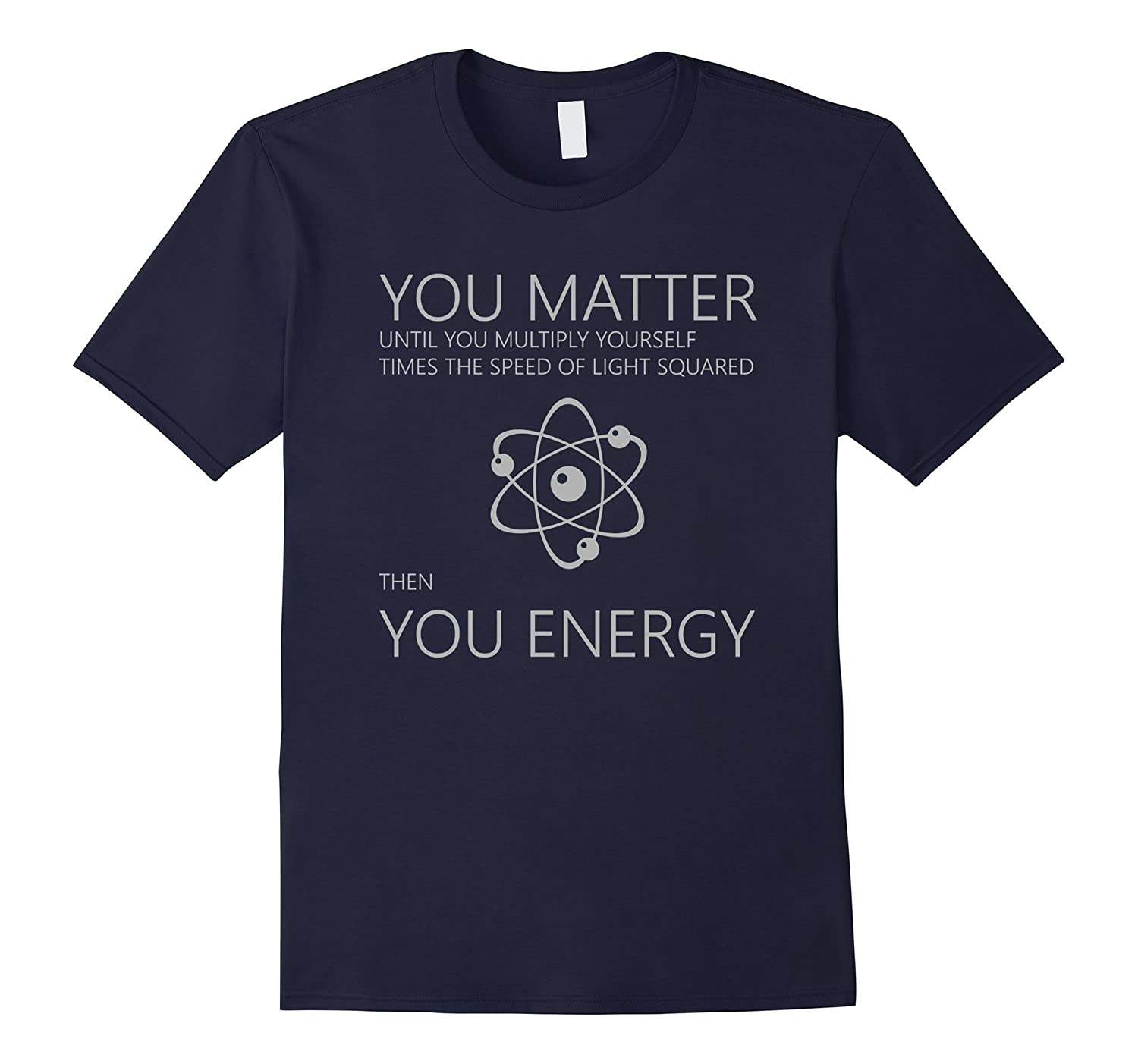 Funny Science Physics T Shirt - You Matter Then You Energy-Art