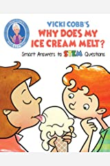 Vicki Cobb's Why Does My Ice Cream Melt?: Smart Answers to STEM Questions (STEM Play) Kindle Edition