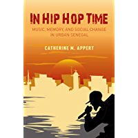 In Hip Hop Time: Music, Memory, and Social Change in Urban Senegal book cover
