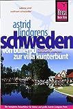 Reise Know-How Astrid Lindgrens Schweden - von Bullerbü zur Villa Kunterbunt: Reiseführer für individuelles Entdecken