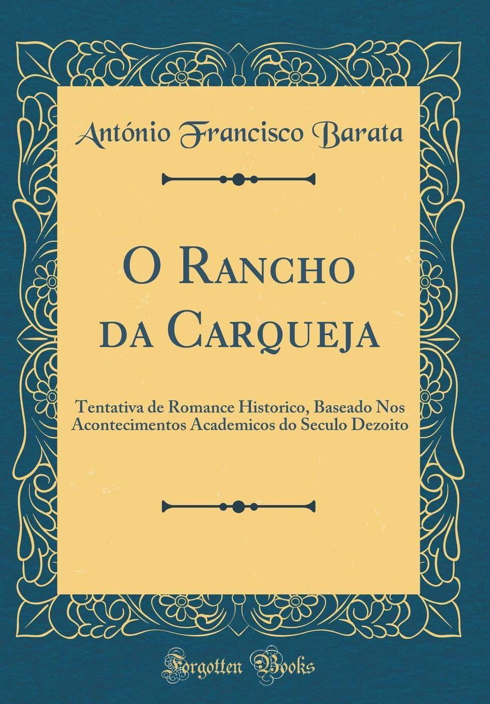O Rancho Da Carqueja: Tentativa de Romance Historico, Baseado Nos  Acontecimentos Academicos Do Seculo Dezoito (Classic Reprint) (Portuguese  Edition): Barata, Antonio Francisco: 9780260891846: Amazon.com: Books
