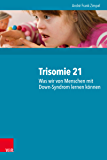 Trisomie 21 – Was wir von Menschen mit Down-Syndrom lernen können: 2000 Personen und ihre neuropsychologischen Befunde