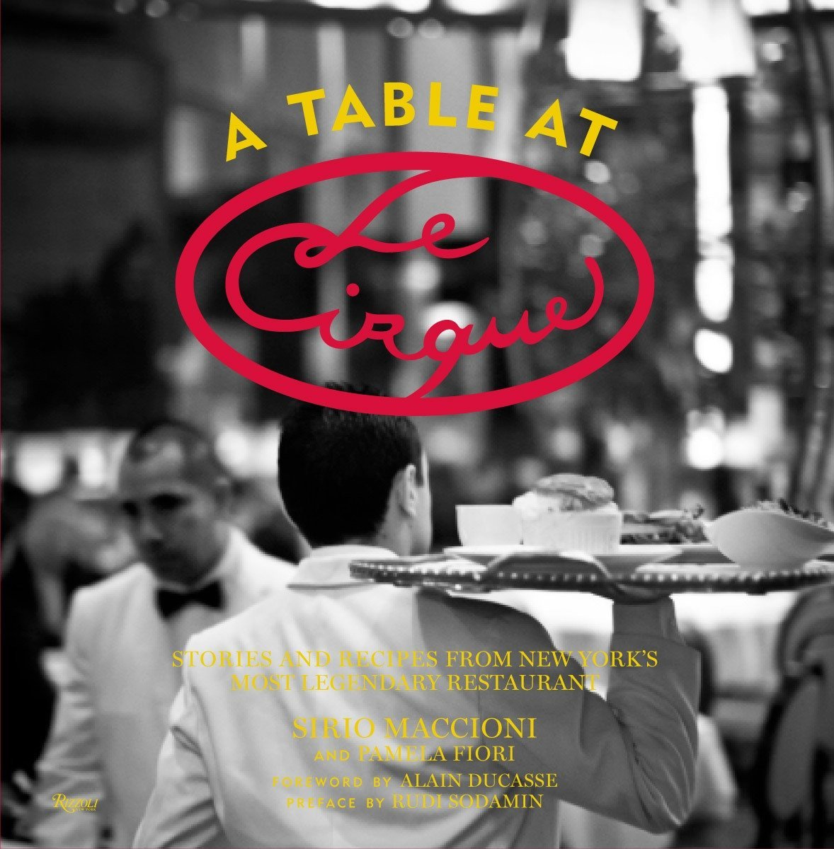 A Table at Le Cirque: Stories and Recipes from New York's Most ...