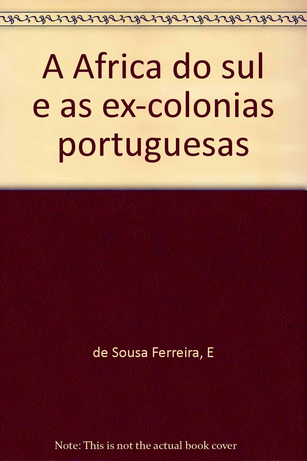 A Africa do sul e as ex-colonias portuguesas: Amazon.es: E de Sousa Ferreira: Libros