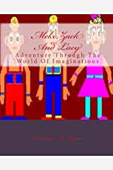 Meko,Zack And Lacy: Adventure Through The World Of Imaginations Kindle Edition