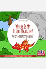 Where Is My Little Dragon? - Où est mon petit dragon?: Bilingual English-French Picture Book for Children Ages 2-6 (Where Is.? - Où est.? 2) Kindle Edition
