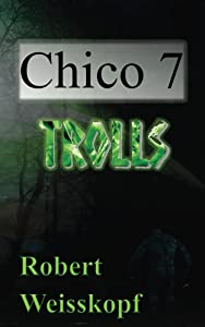 Chico 7: Trolls (The Journey of the Freighter Lola Book 4)