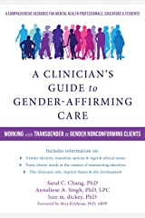 A Clinician's Guide to Gender-Affirming Care: Working with Transgender and Gender Nonconforming Clients Paperback