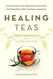 Healing Teas: A Practical Guide to the Medicinal Teas of the World -- from Chamomile to Garlic, from Essiac to Kombucha (English Edition)