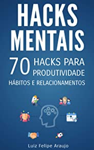 Hacks Mentais: 70 Hacks para Produtividade, Hábitos e Relacionamentos