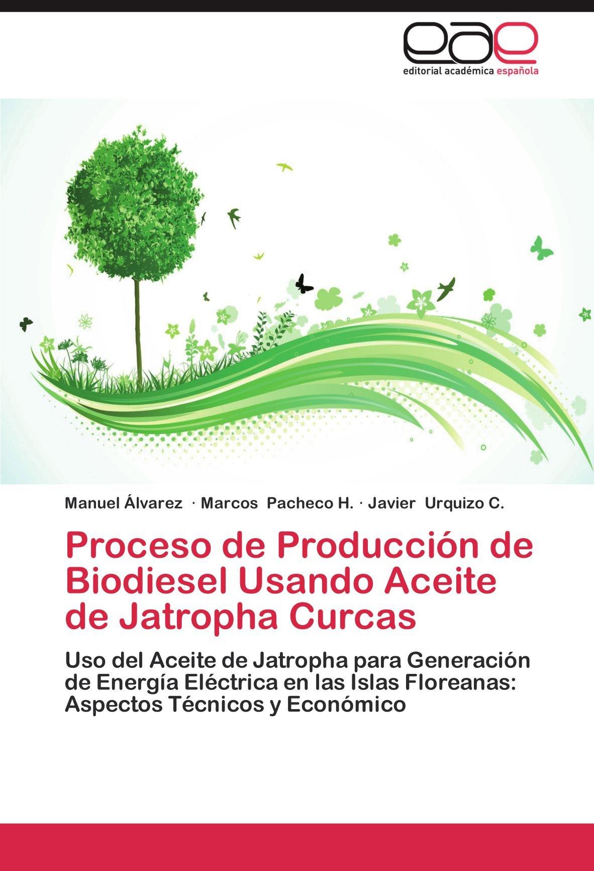 Read Online Proceso de Producción de Biodiesel Usando Aceite de Jatropha Curcas: Uso del Aceite de Jatropha para Generación de Energía Eléctrica en las Islas ... Técnicos y Económico (Spanish Edition) pdf epub