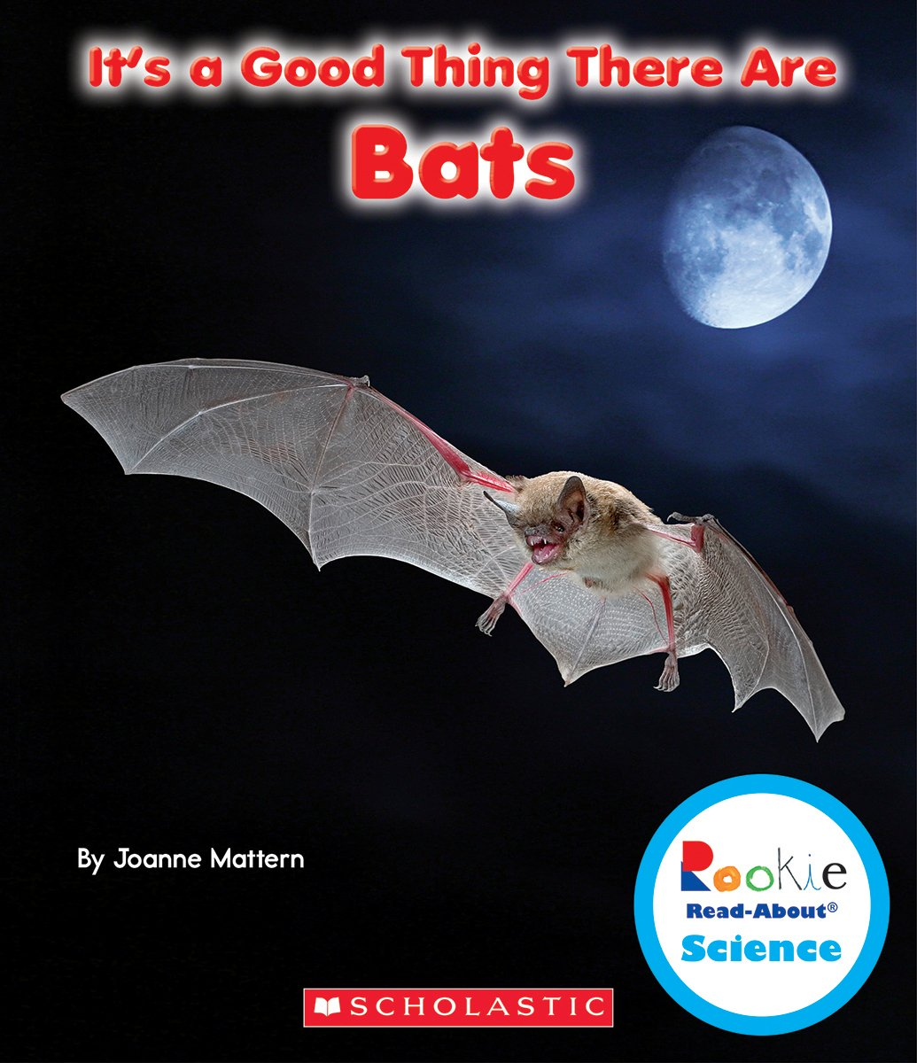 It's a Good Thing There Are Bats (Rookie Read-About Science (Paperback)):  Joanne Mattern: 9780531228340: Amazon.com: Books