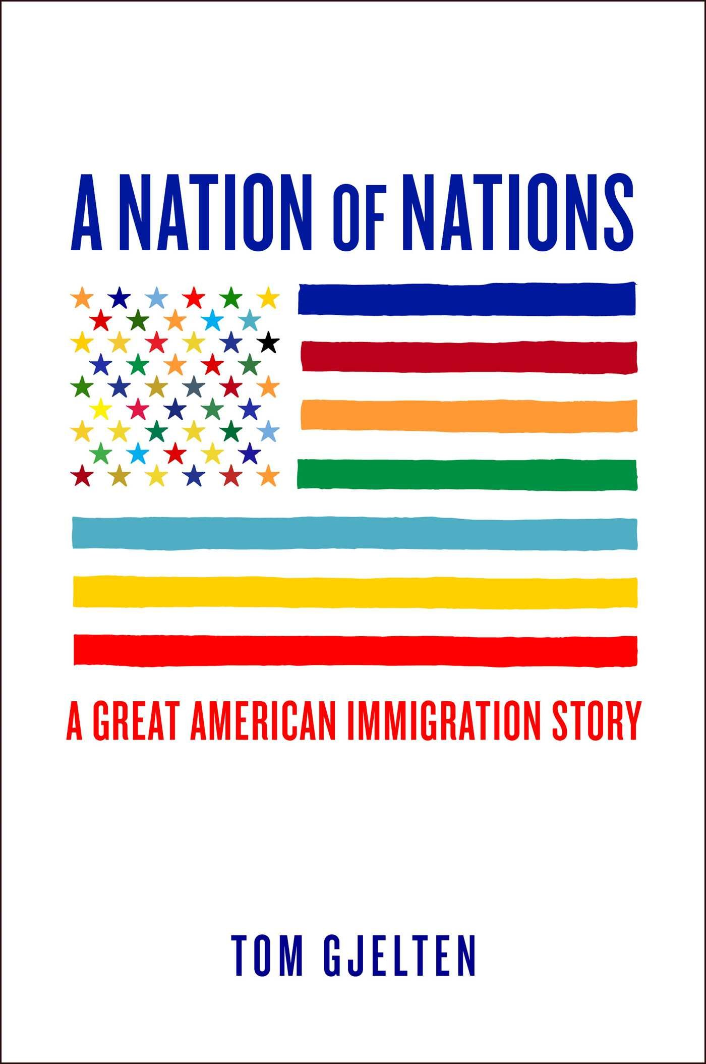 A Nation Of Nations: A Great American Immigration Story: Tom Gjelten:  9781476743851: Amazon: Books