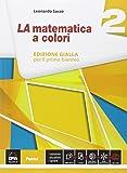La matematica a colori. Ediz. gialla. Per le Scuole superiori. Con e-book. Con espansione online: 2