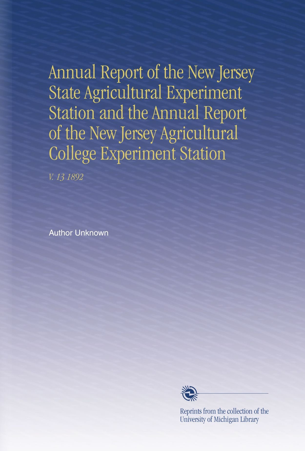 Download Annual Report of the New Jersey State Agricultural Experiment Station and the Annual Report of the New Jersey Agricultural College Experiment Station: V. 13 1892 PDF