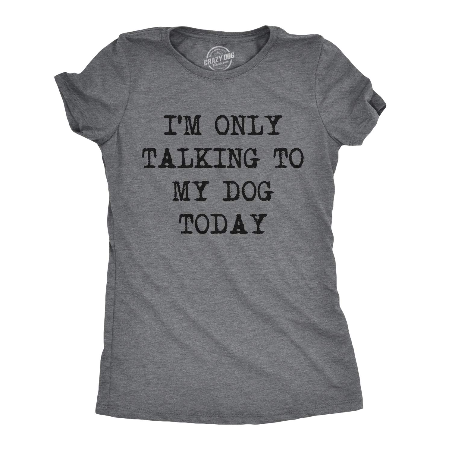9fa25212953 Amazon.com  Womens Only Talking to My Dog Today Funny Shirts Dog Lovers  Novelty Cool T Shirt  Clothing