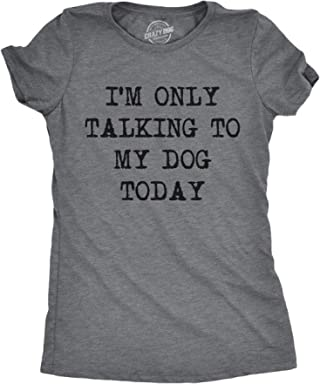 dfea41c1 Womens Only Talking to My Dog Today Funny Shirts Dog Lovers Novelty Cool T  Shirt