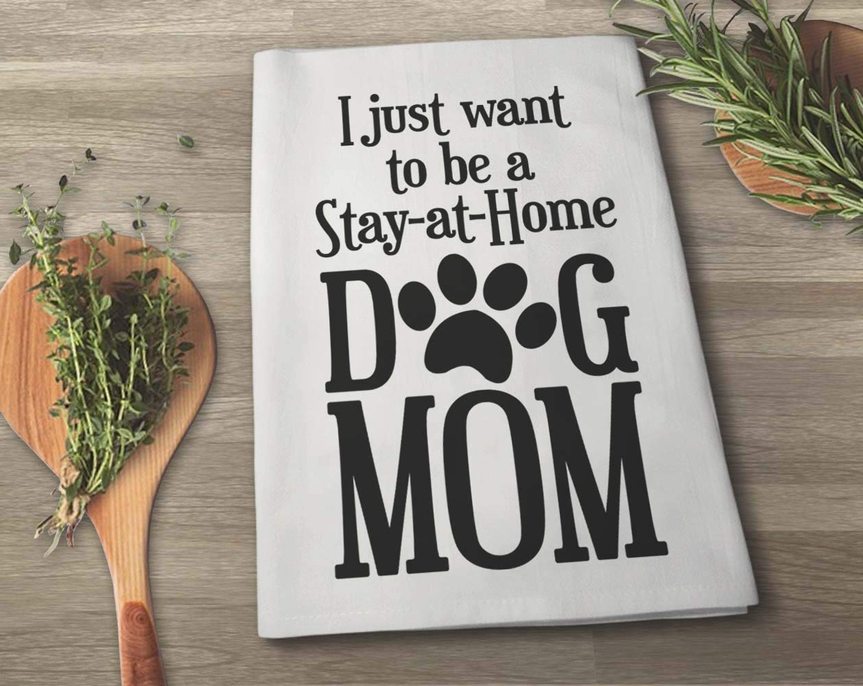 Highly Absorbent 100/% Cotton Multi-Purpose Kitchen Dish Towel 27 x 27 Inches Honey Dew Gifts I Just Want to be A Stay at Home Dog Mom Flour Sack Towel