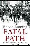 Fatal Path: British Government and Irish Revolution 1910-1922