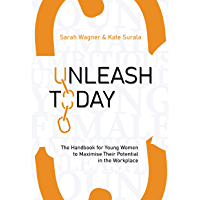 Unleash Today: The Handbook for young women to maximise their potential in the workplace (English Edition)