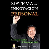 SISTEMA DE INNOVACIÓN PERSONAL: Lo que todo Lider de Innovación Sabe (Spanish Edition)